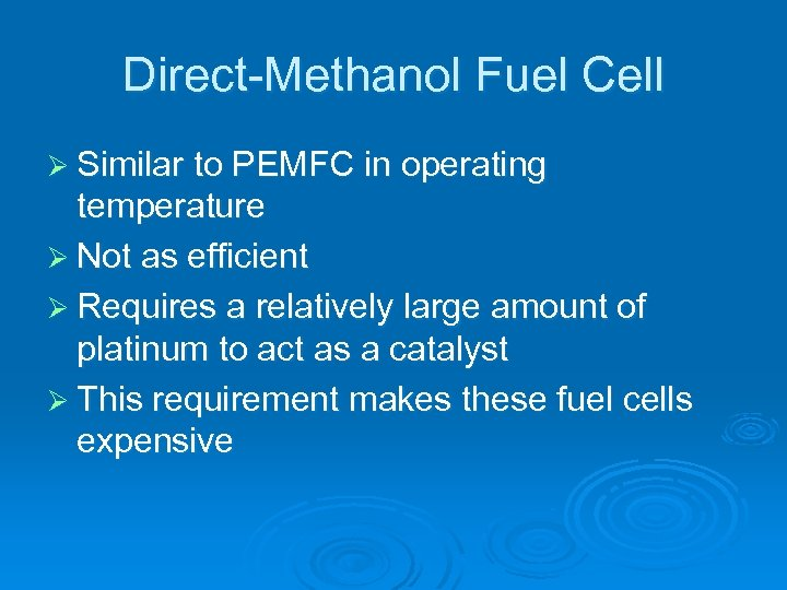 Direct-Methanol Fuel Cell Ø Similar to PEMFC in operating temperature Ø Not as efficient
