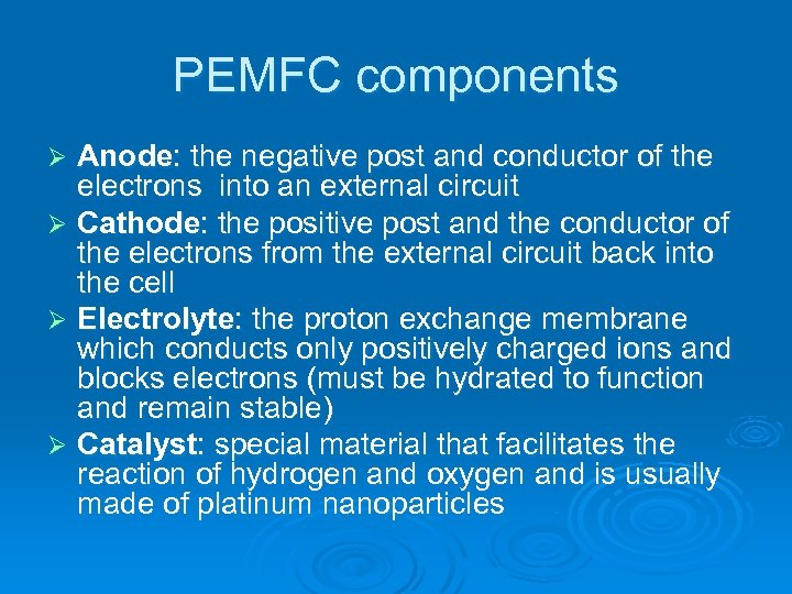 PEMFC components Anode: the negative post and conductor of the electrons into an external