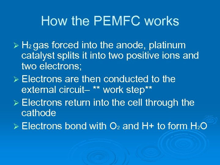 How the PEMFC works Ø H 2 gas forced into the anode, platinum catalyst