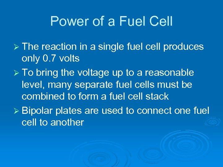 Power of a Fuel Cell Ø The reaction in a single fuel cell produces