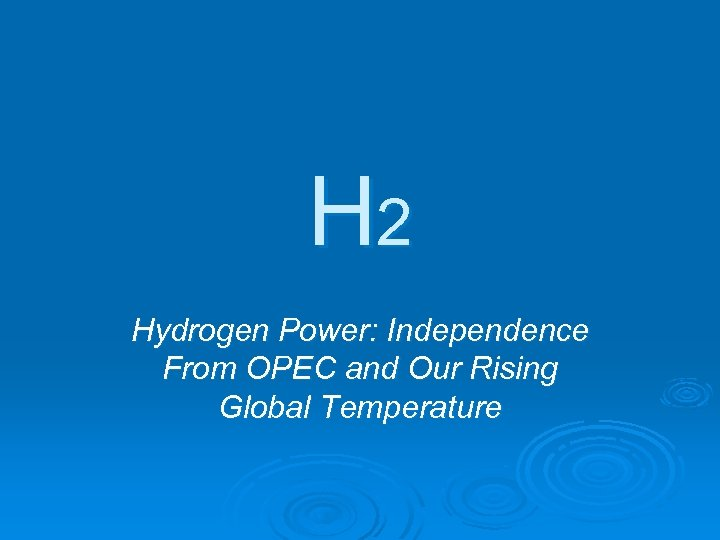H 2 Hydrogen Power: Independence From OPEC and Our Rising Global Temperature