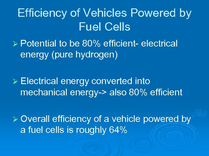 Efficiency of Vehicles Powered by Fuel Cells Ø Potential to be 80% efficient- electrical