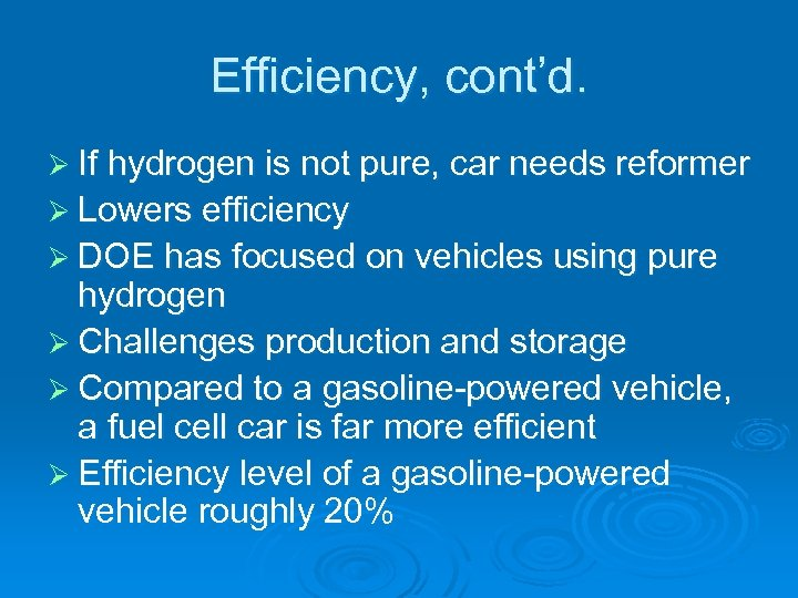 Efficiency, cont'd. Ø If hydrogen is not pure, car needs reformer Ø Lowers efficiency