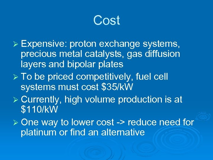 Cost Ø Expensive: proton exchange systems, precious metal catalysts, gas diffusion layers and bipolar