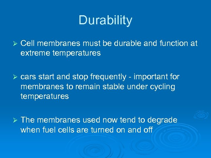Durability Ø Cell membranes must be durable and function at extreme temperatures Ø cars