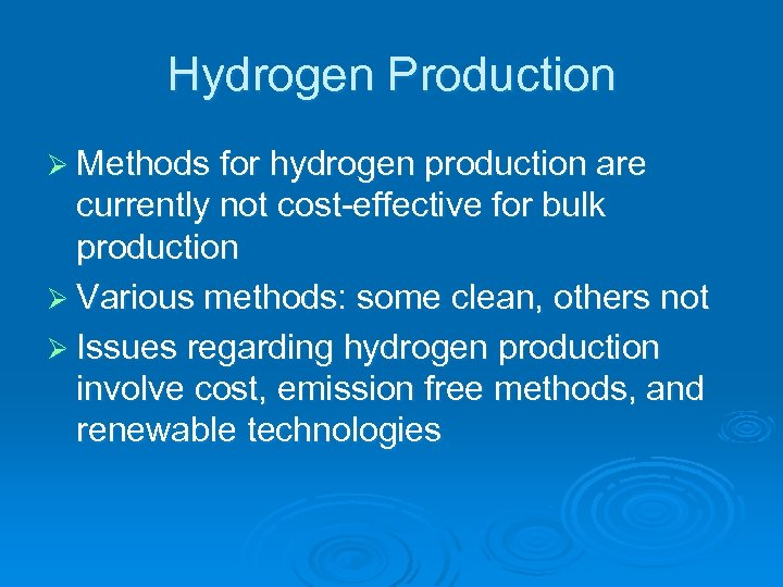 Hydrogen Production Ø Methods for hydrogen production are currently not cost-effective for bulk production