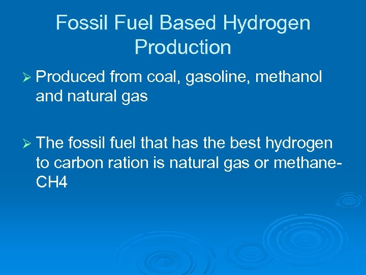 Fossil Fuel Based Hydrogen Production Ø Produced from coal, gasoline, methanol and natural gas