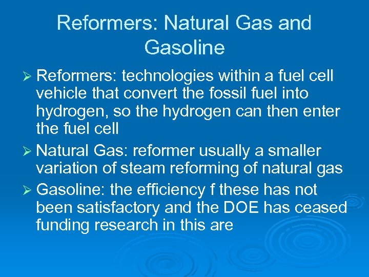Reformers: Natural Gas and Gasoline Ø Reformers: technologies within a fuel cell vehicle that