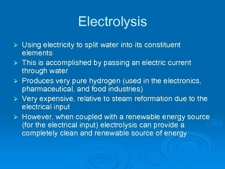 Electrolysis Ø Ø Ø Using electricity to split water into its constituent elements This