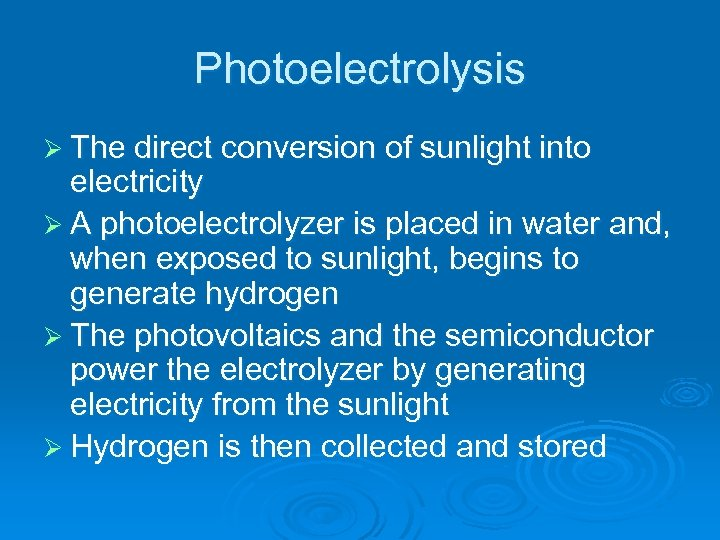 Photoelectrolysis Ø The direct conversion of sunlight into electricity Ø A photoelectrolyzer is placed