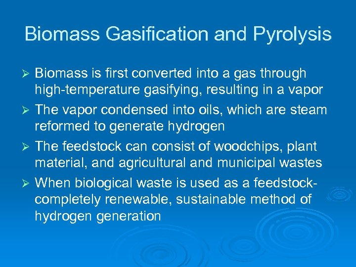 Biomass Gasification and Pyrolysis Biomass is first converted into a gas through high-temperature gasifying,