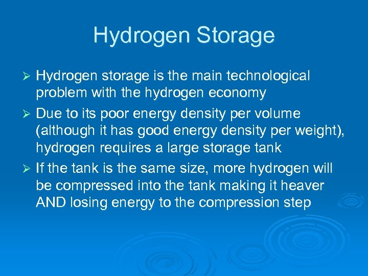Hydrogen Storage Hydrogen storage is the main technological problem with the hydrogen economy Ø
