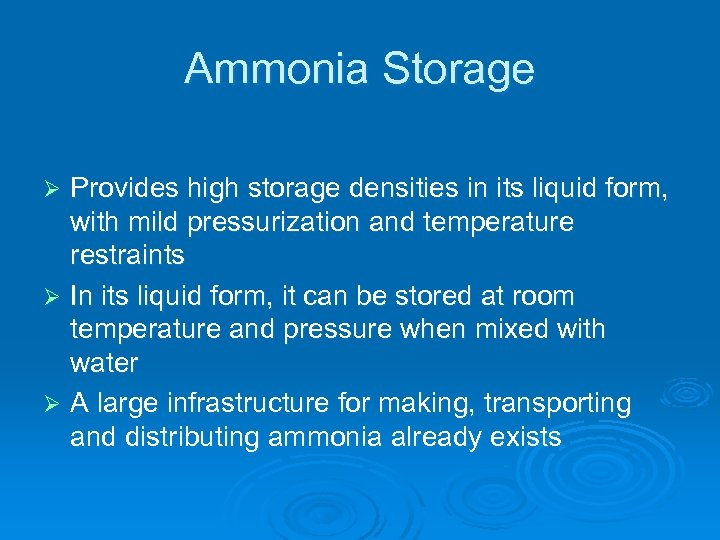 Ammonia Storage Provides high storage densities in its liquid form, with mild pressurization and