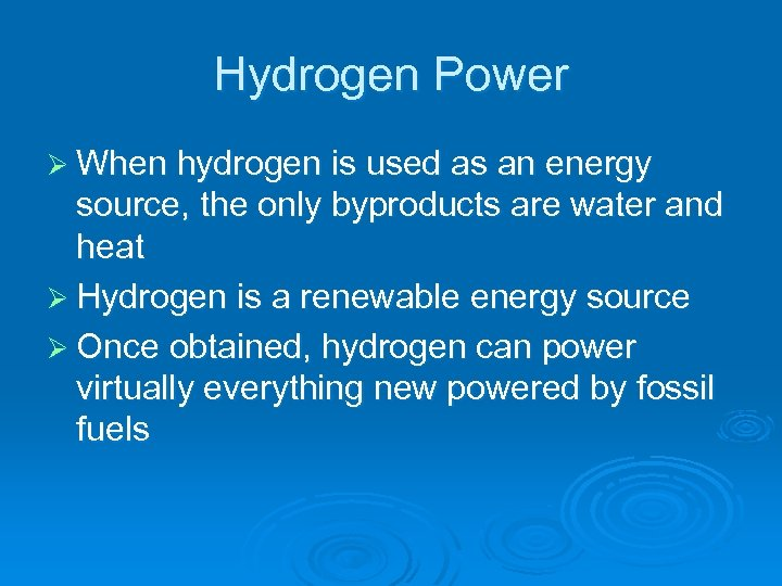 Hydrogen Power Ø When hydrogen is used as an energy source, the only byproducts