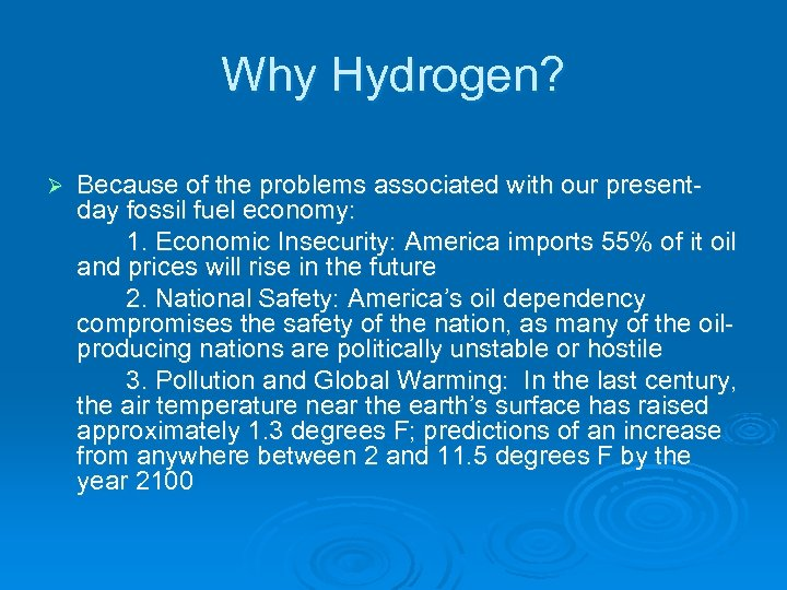 Why Hydrogen? Ø Because of the problems associated with our presentday fossil fuel economy: