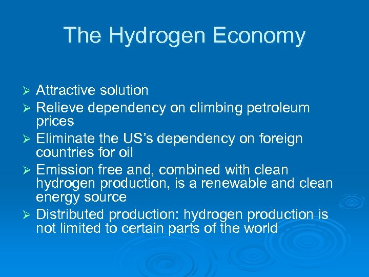 The Hydrogen Economy Attractive solution Relieve dependency on climbing petroleum prices Ø Eliminate the