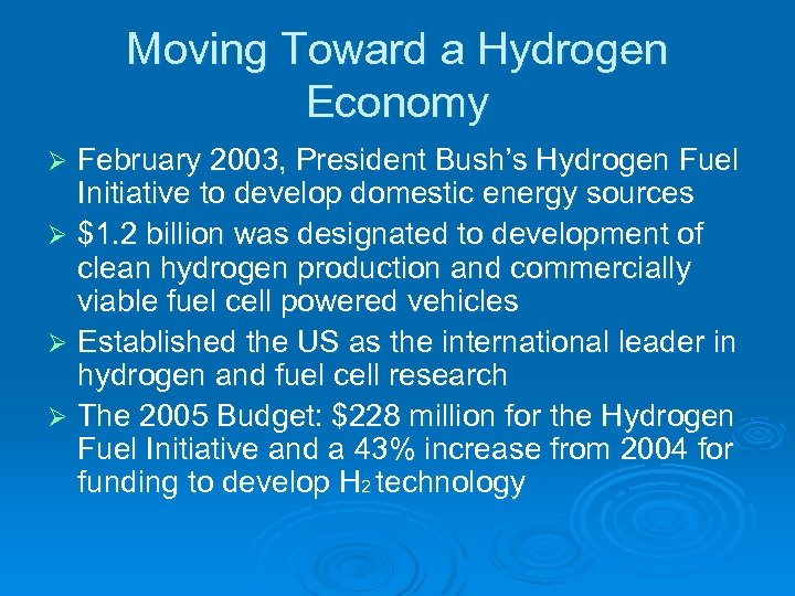 Moving Toward a Hydrogen Economy February 2003, President Bush's Hydrogen Fuel Initiative to develop