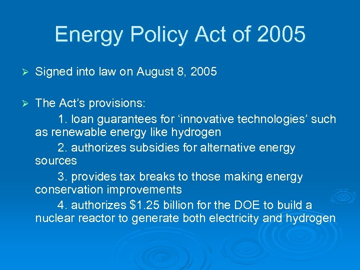 Energy Policy Act of 2005 Ø Signed into law on August 8, 2005 Ø