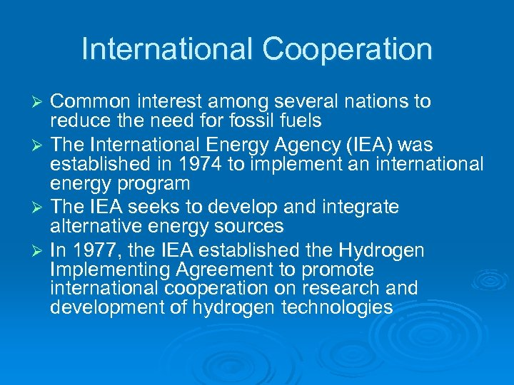 International Cooperation Common interest among several nations to reduce the need for fossil fuels