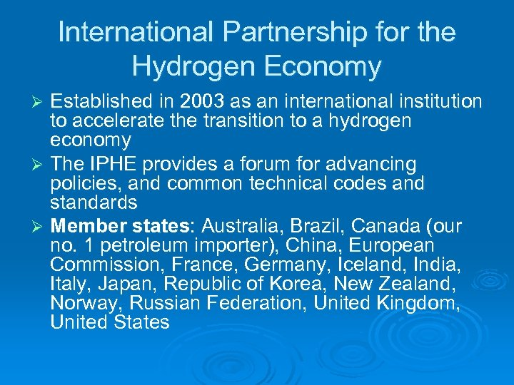 International Partnership for the Hydrogen Economy Established in 2003 as an international institution to