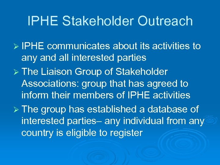 IPHE Stakeholder Outreach Ø IPHE communicates about its activities to any and all interested