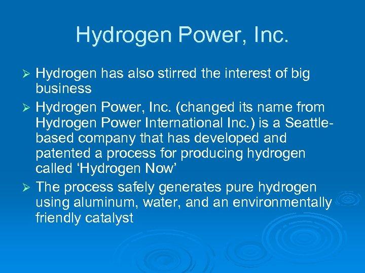 Hydrogen Power, Inc. Hydrogen has also stirred the interest of big business Ø Hydrogen