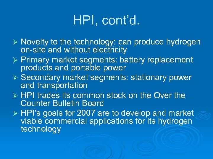 HPI, cont'd. Novelty to the technology: can produce hydrogen on-site and without electricity Ø