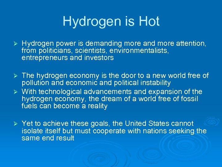 Hydrogen is Hot Ø Hydrogen power is demanding more and more attention, from politicians,