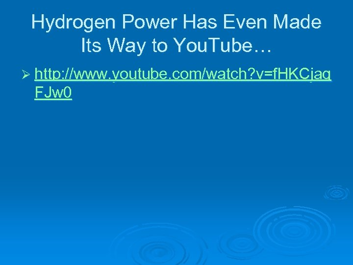 Hydrogen Power Has Even Made Its Way to You. Tube… Ø http: //www. youtube.