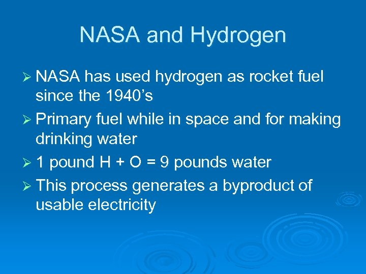 NASA and Hydrogen Ø NASA has used hydrogen as rocket fuel since the 1940's