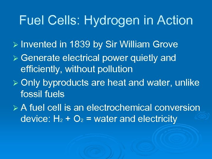 Fuel Cells: Hydrogen in Action Ø Invented in 1839 by Sir William Grove Ø