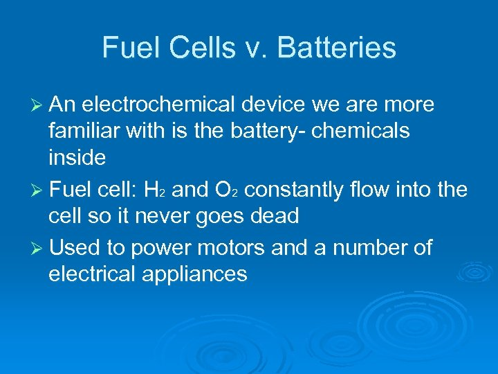 Fuel Cells v. Batteries Ø An electrochemical device we are more familiar with is
