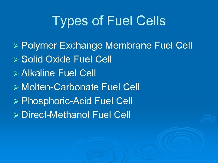 Types of Fuel Cells Ø Polymer Exchange Membrane Fuel Cell Ø Solid Oxide Fuel