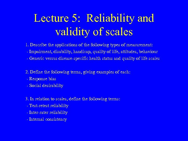 Lecture 5: Reliability and validity of scales 1. Describe the applications of the following