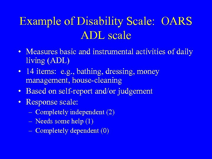 Example of Disability Scale: OARS ADL scale • Measures basic and instrumental activities of