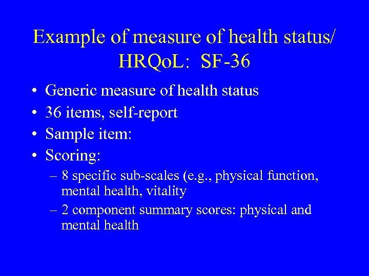Example of measure of health status/ HRQo. L: SF-36 • • Generic measure of