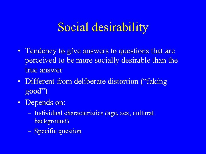 Social desirability • Tendency to give answers to questions that are perceived to be
