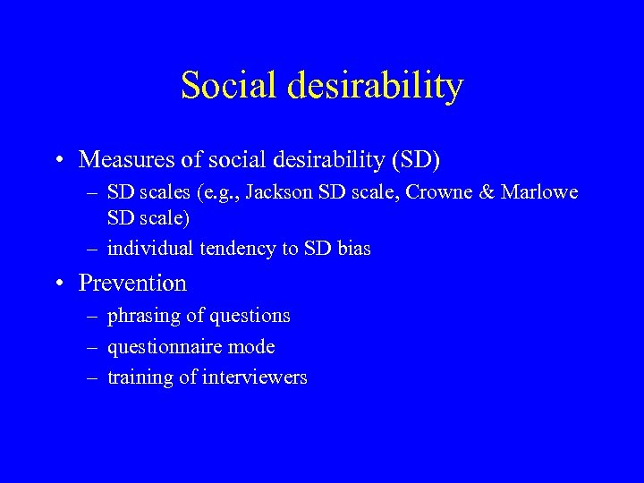 Social desirability • Measures of social desirability (SD) – SD scales (e. g. ,