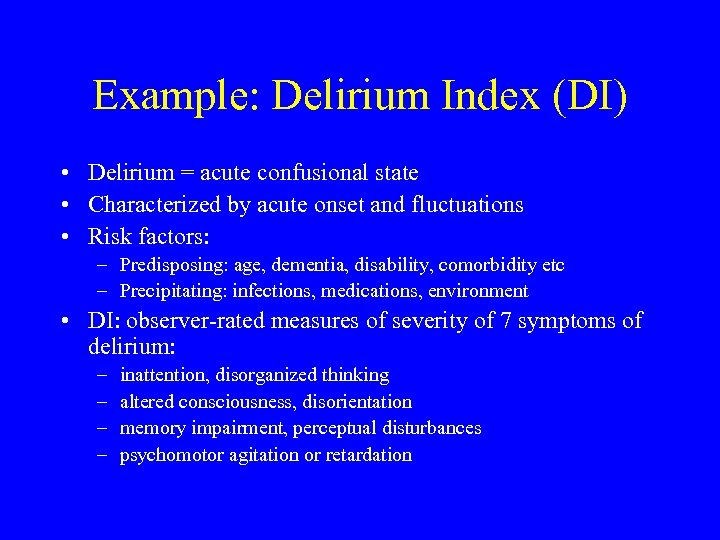 Example: Delirium Index (DI) • Delirium = acute confusional state • Characterized by acute