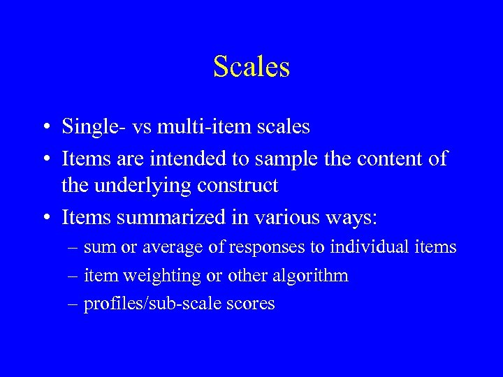 Scales • Single- vs multi-item scales • Items are intended to sample the content