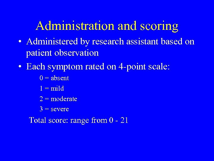 Administration and scoring • Administered by research assistant based on patient observation • Each