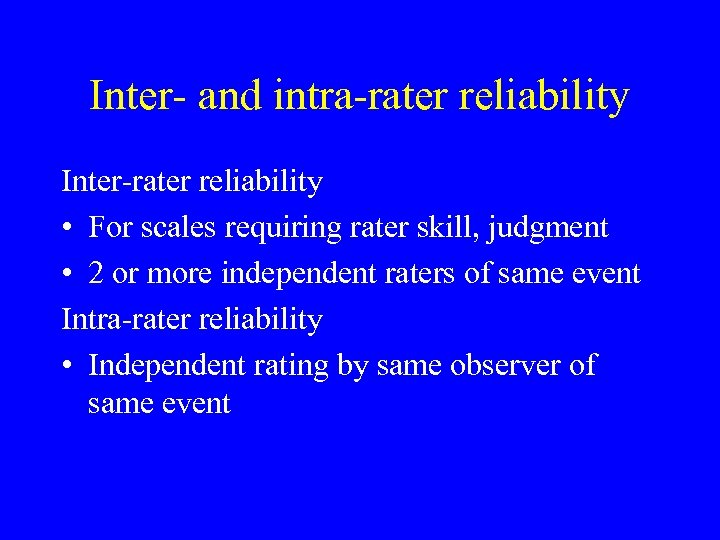 Inter- and intra-rater reliability Inter-rater reliability • For scales requiring rater skill, judgment •