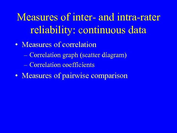 Measures of inter- and intra-rater reliability: continuous data • Measures of correlation – Correlation