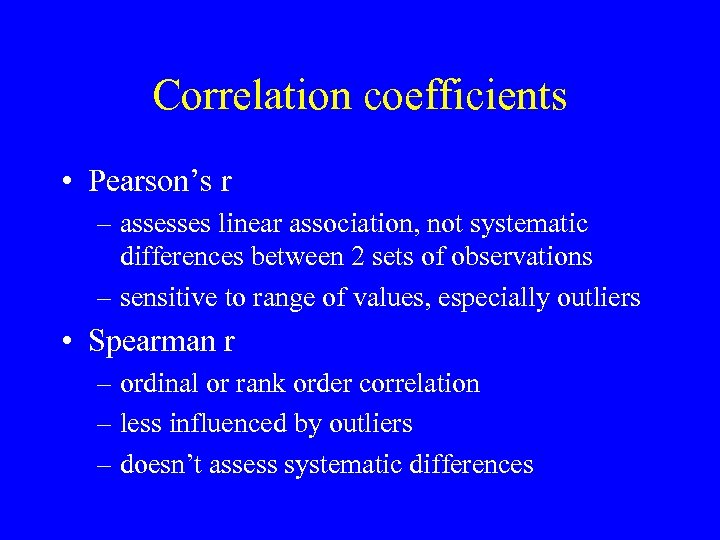 Correlation coefficients • Pearson's r – assesses linear association, not systematic differences between 2