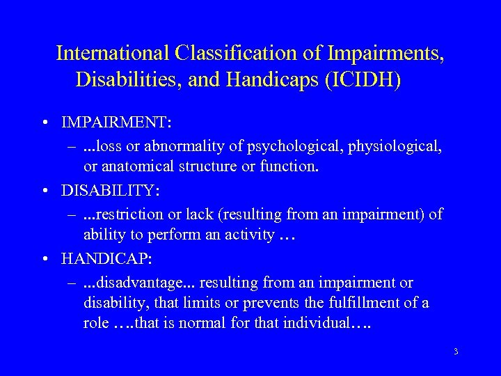 International Classification of Impairments, Disabilities, and Handicaps (ICIDH) • IMPAIRMENT: –. . . loss