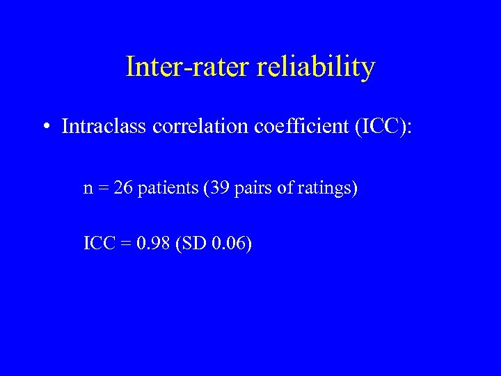 Inter-rater reliability • Intraclass correlation coefficient (ICC): n = 26 patients (39 pairs of
