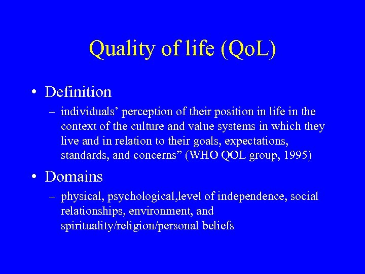 Quality of life (Qo. L) • Definition – individuals' perception of their position in