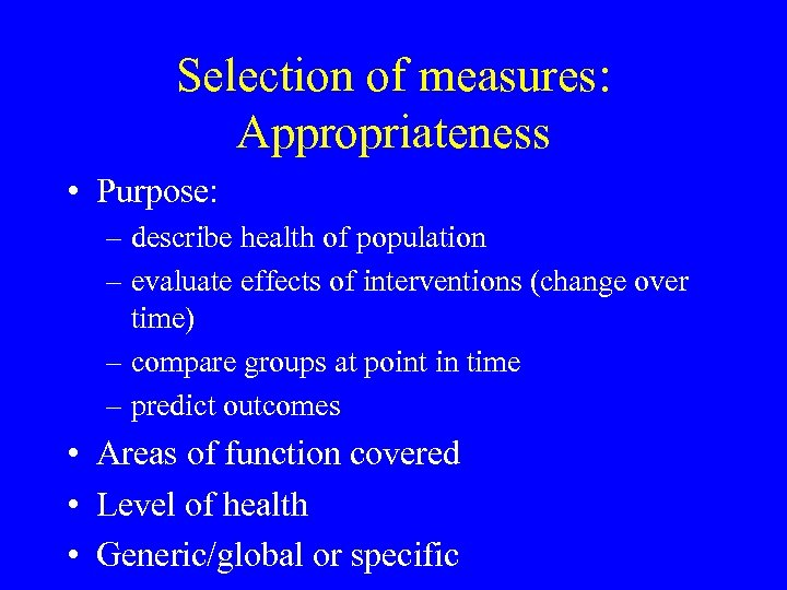 Selection of measures: Appropriateness • Purpose: – describe health of population – evaluate effects