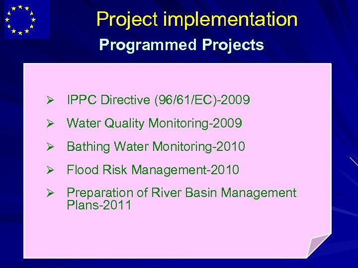 Project implementation Programmed Projects Ø IPPC Directive (96/61/EC)-2009 Ø Water Quality Monitoring-2009 Ø Bathing