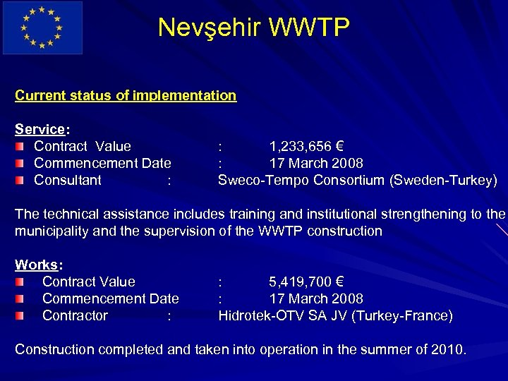 Nevşehir WWTP Current status of implementation Service: Contract Value Commencement Date Consultant : :